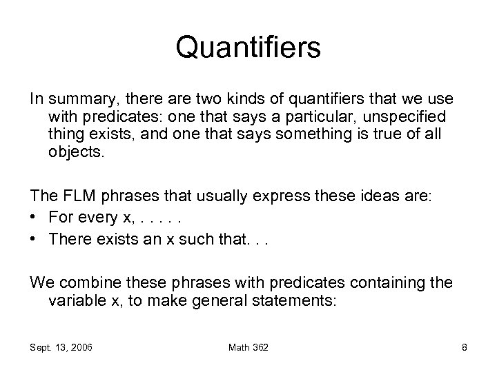 Quantifiers In summary, there are two kinds of quantifiers that we use with predicates: