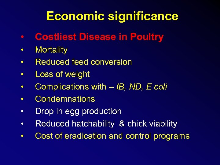 Economic significance • Costliest Disease in Poultry • • Mortality Reduced feed conversion Loss