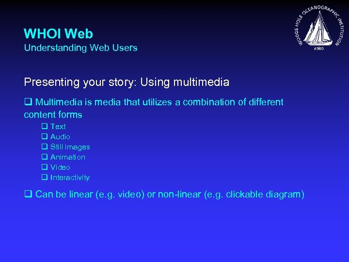 WHOI Web Understanding Web Users Presenting your story: Using multimedia q Multimedia is media