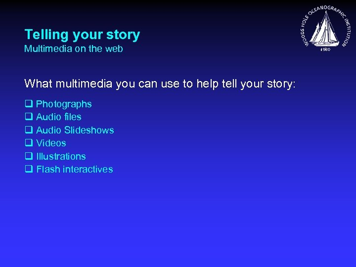 Telling your story Multimedia on the web What multimedia you can use to help