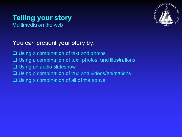 Telling your story Multimedia on the web You can present your story by: q