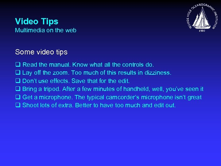 Video Tips Multimedia on the web Some video tips q Read the manual. Know
