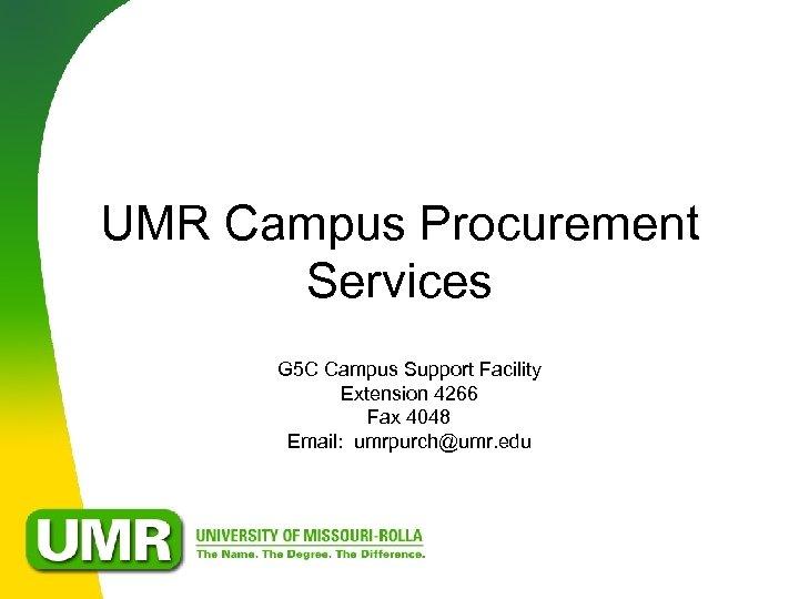 UMR Campus Procurement Services G 5 C Campus Support Facility Extension 4266 Fax 4048