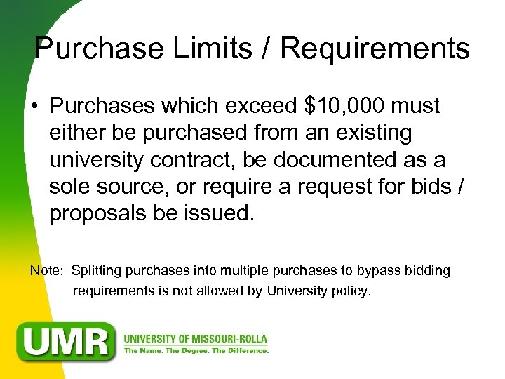 Purchase Limits / Requirements • Purchases which exceed $10, 000 must either be purchased