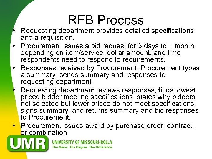 RFB Process • Requesting department provides detailed specifications and a requisition. • Procurement issues