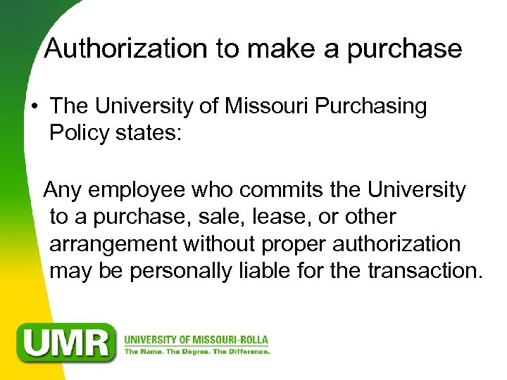 Authorization to make a purchase • The University of Missouri Purchasing Policy states: Any