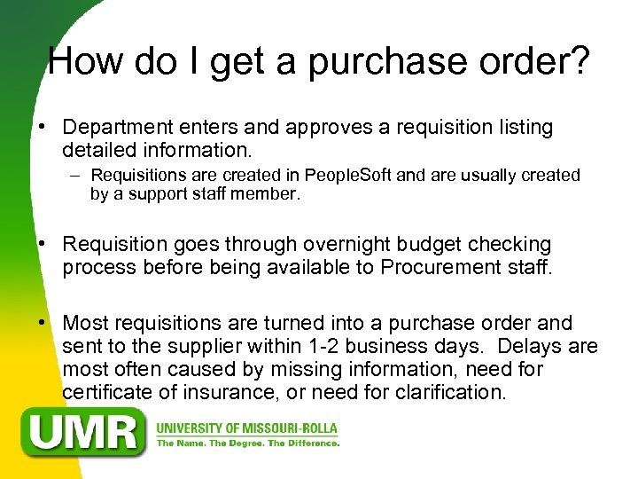 How do I get a purchase order? • Department enters and approves a requisition