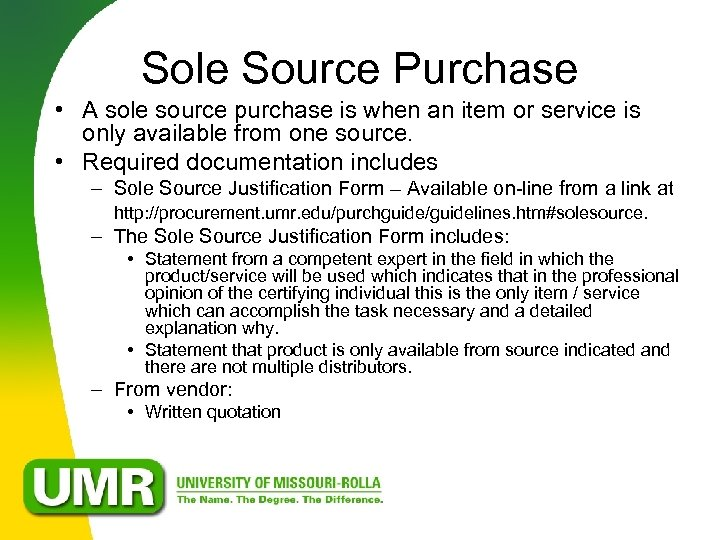 Sole Source Purchase • A sole source purchase is when an item or service