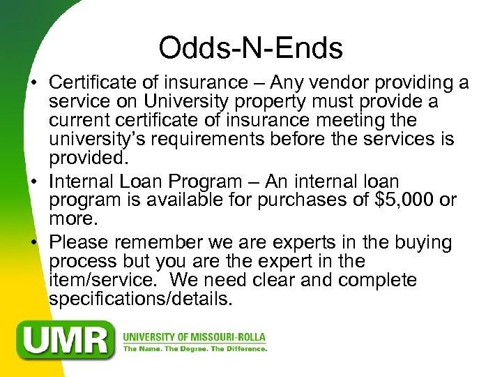 Odds-N-Ends • Certificate of insurance – Any vendor providing a service on University property