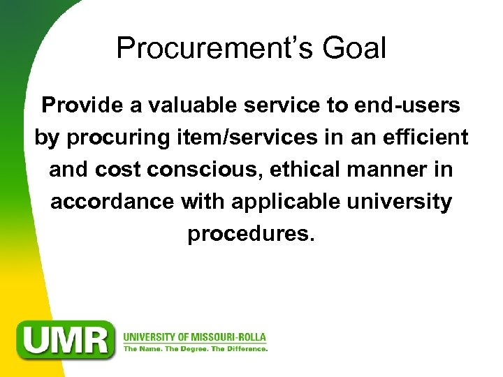 Procurement's Goal Provide a valuable service to end-users by procuring item/services in an efficient
