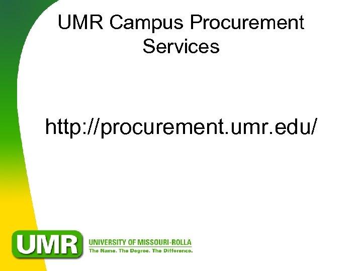 UMR Campus Procurement Services http: //procurement. umr. edu/