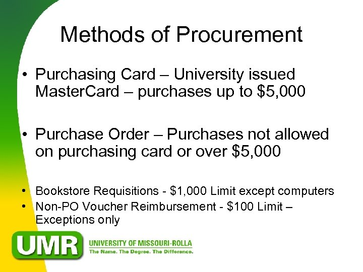 Methods of Procurement • Purchasing Card – University issued Master. Card – purchases up
