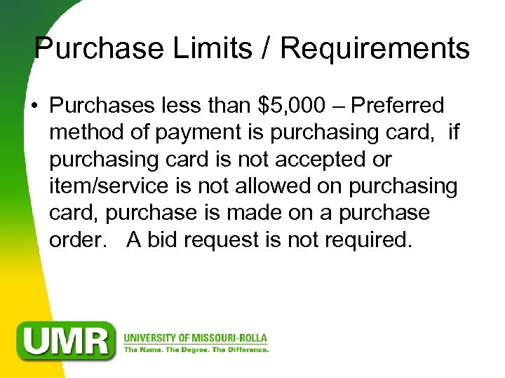 Purchase Limits / Requirements • Purchases less than $5, 000 – Preferred method of