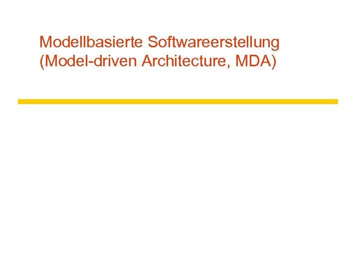 Modellbasierte Softwareerstellung (Model-driven Architecture, MDA)