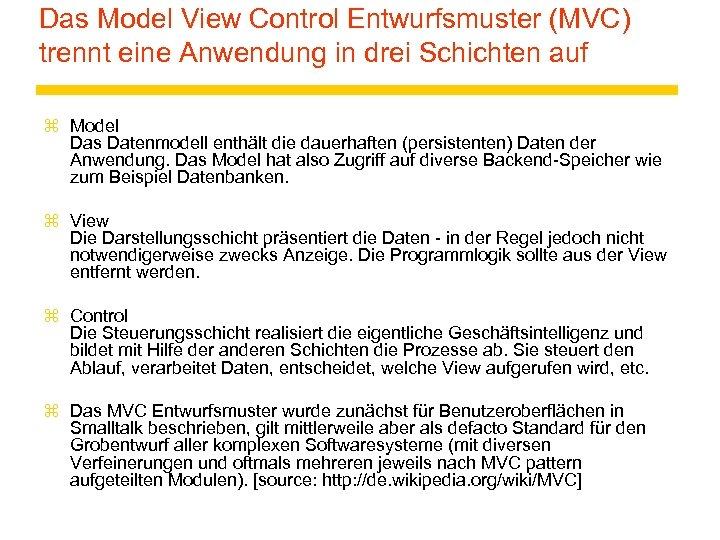 Das Model View Control Entwurfsmuster (MVC) trennt eine Anwendung in drei Schichten auf z