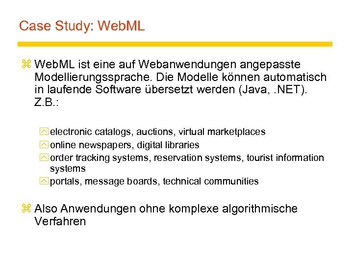 Case Study: Web. ML z Web. ML ist eine auf Webanwendungen angepasste Modellierungssprache. Die