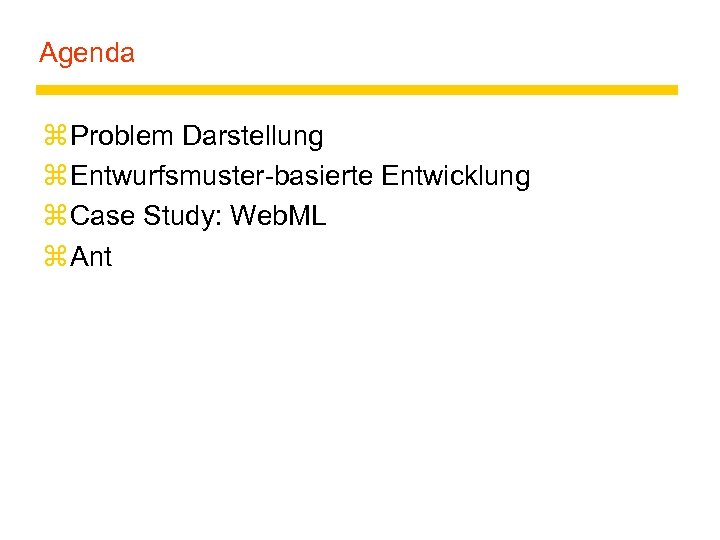Agenda z Problem Darstellung z Entwurfsmuster-basierte Entwicklung z Case Study: Web. ML z Ant