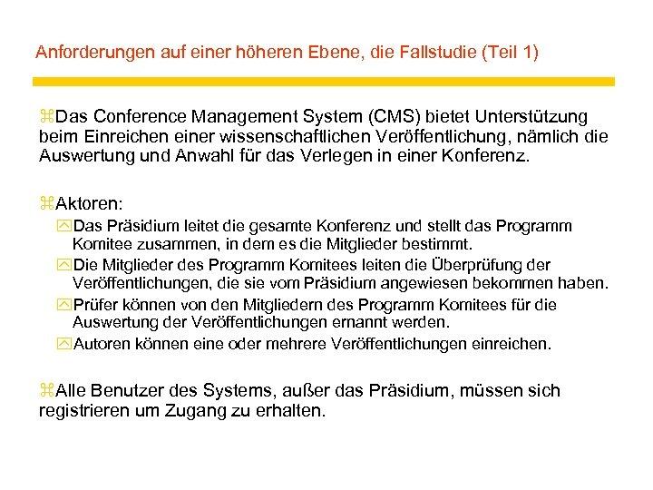 Anforderungen auf einer höheren Ebene, die Fallstudie (Teil 1) z. Das Conference Management System