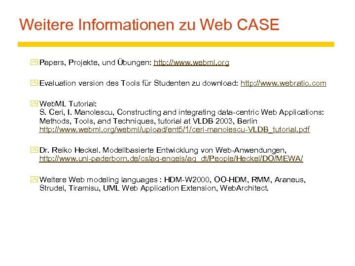 Weitere Informationen zu Web CASE y Papers, Projekte, und Übungen: http: //www. webml. org