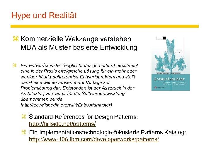 Hype und Realität z Kommerzielle Wekzeuge verstehen MDA als Muster-basierte Entwicklung z Ein Entwurfsmuster
