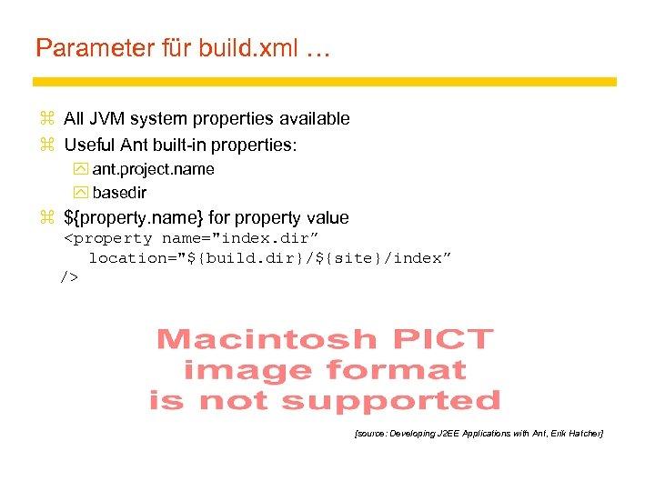 Parameter für build. xml … z All JVM system properties available z Useful Ant