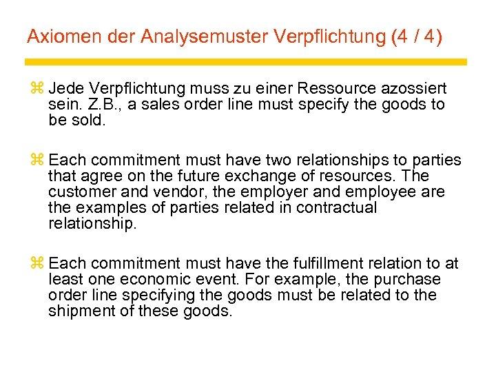 Axiomen der Analysemuster Verpflichtung (4 / 4) z Jede Verpflichtung muss zu einer Ressource