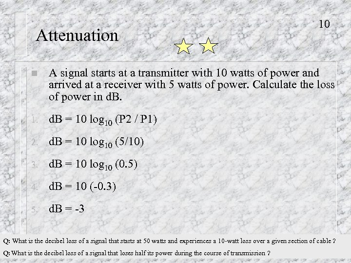 Attenuation 10 n A signal starts at a transmitter with 10 watts of power