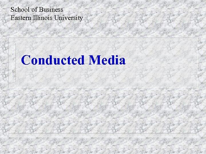 School of Business Eastern Illinois University Conducted Media