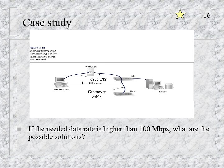 16 Case study Cat 5 -UTP Crossover cable n If the needed data rate