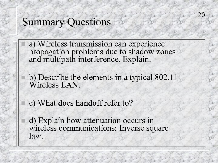 Summary Questions n a) Wireless transmission can experience propagation problems due to shadow zones