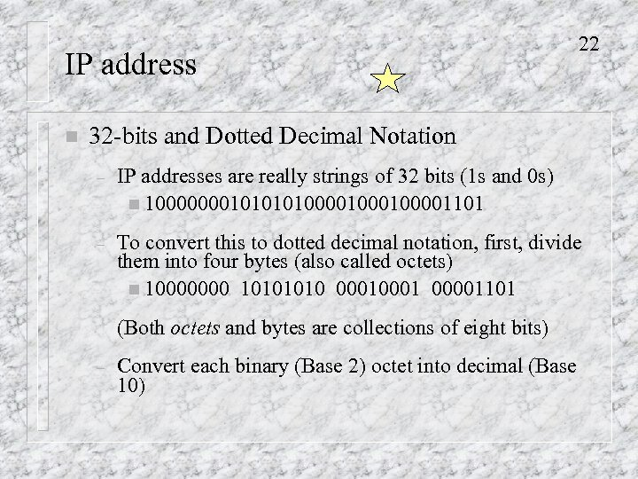 IP address n 22 32 -bits and Dotted Decimal Notation – IP addresses are