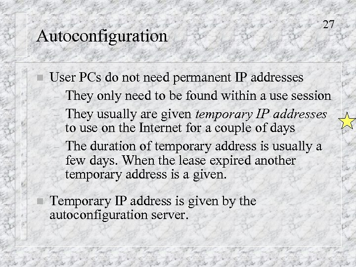 Autoconfiguration 27 n User PCs do not need permanent IP addresses – They only