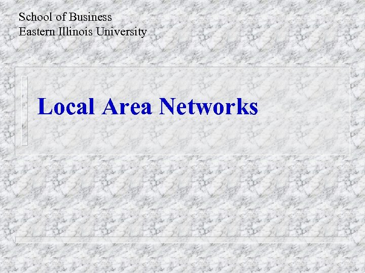 School of Business Eastern Illinois University Local Area Networks