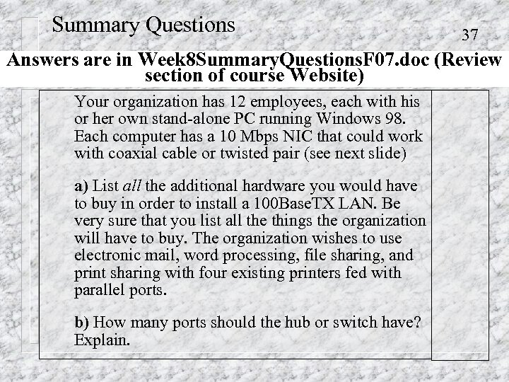 Summary Questions 37 Answers are in Week 8 Summary. Questions. F 07. doc (Review
