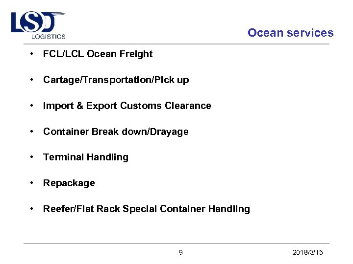Ocean services • FCL/LCL Ocean Freight • Cartage/Transportation/Pick up • Import & Export Customs