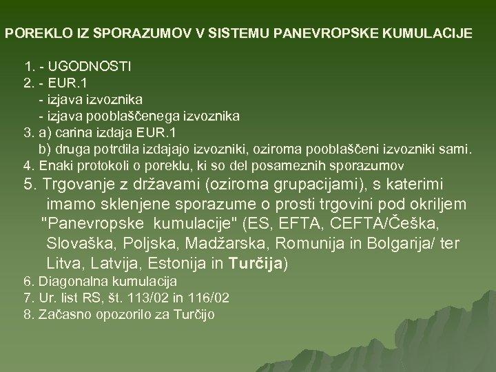 POREKLO IZ SPORAZUMOV V SISTEMU PANEVROPSKE KUMULACIJE 1. - UGODNOSTI 2. - EUR. 1