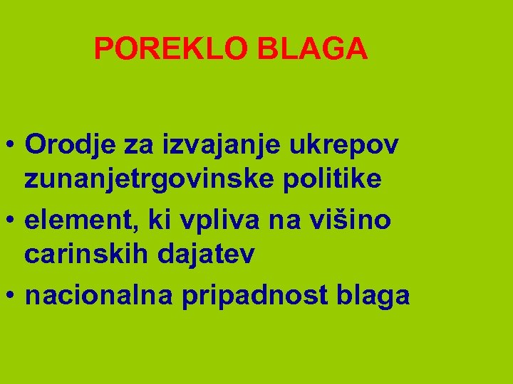 POREKLO BLAGA • Orodje za izvajanje ukrepov zunanjetrgovinske politike • element, ki vpliva na
