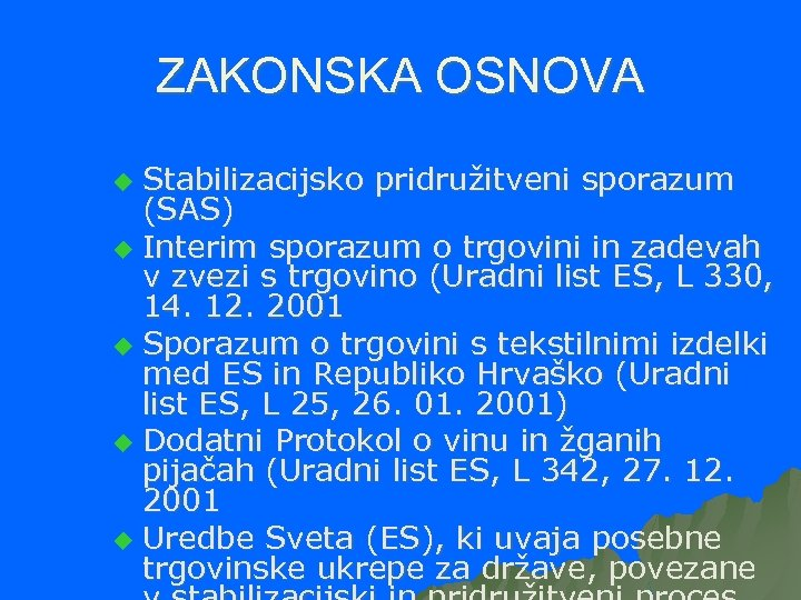 ZAKONSKA OSNOVA Stabilizacijsko pridružitveni sporazum (SAS) u Interim sporazum o trgovini in zadevah v
