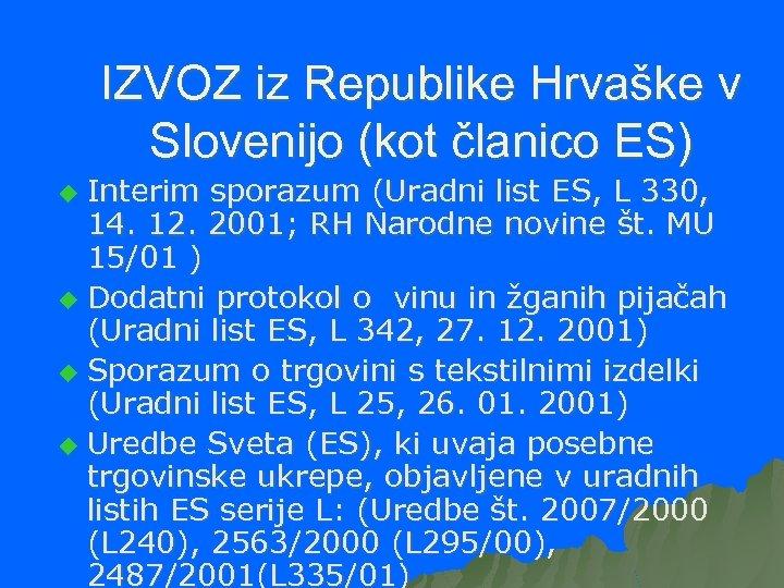 IZVOZ iz Republike Hrvaške v Slovenijo (kot članico ES) Interim sporazum (Uradni list ES,