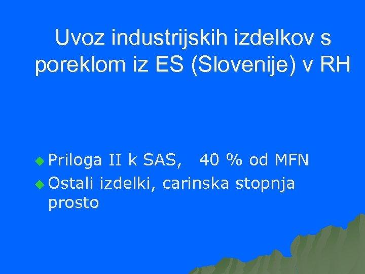 Uvoz industrijskih izdelkov s poreklom iz ES (Slovenije) v RH u Priloga II k