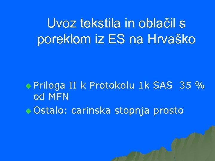 Uvoz tekstila in oblačil s poreklom iz ES na Hrvaško u Priloga II k