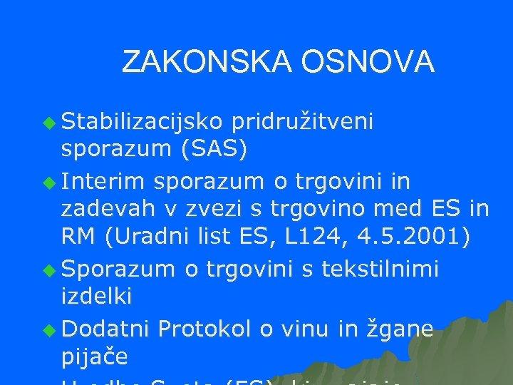 ZAKONSKA OSNOVA u Stabilizacijsko pridružitveni sporazum (SAS) u Interim sporazum o trgovini in zadevah
