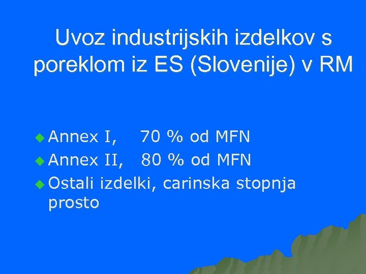 Uvoz industrijskih izdelkov s poreklom iz ES (Slovenije) v RM u Annex I, 70