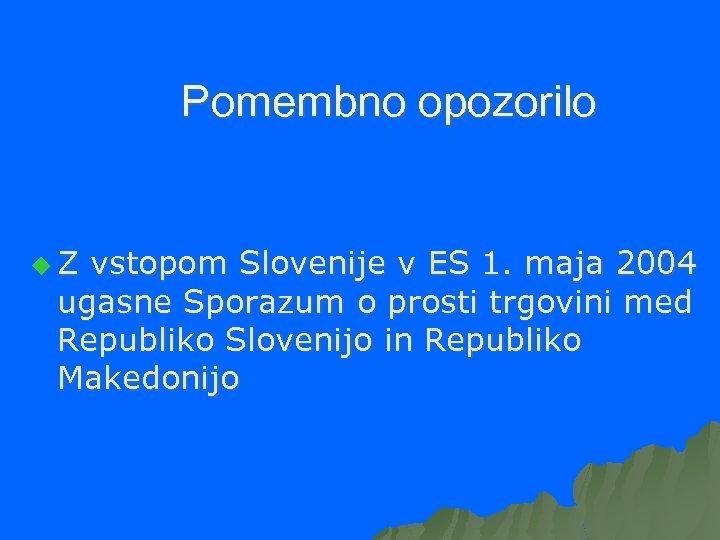 Pomembno opozorilo u. Z vstopom Slovenije v ES 1. maja 2004 ugasne Sporazum o