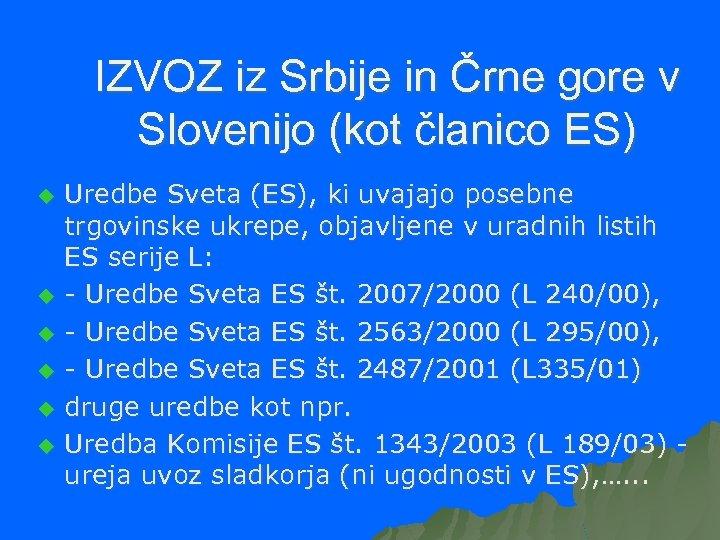 IZVOZ iz Srbije in Črne gore v Slovenijo (kot članico ES) u u u