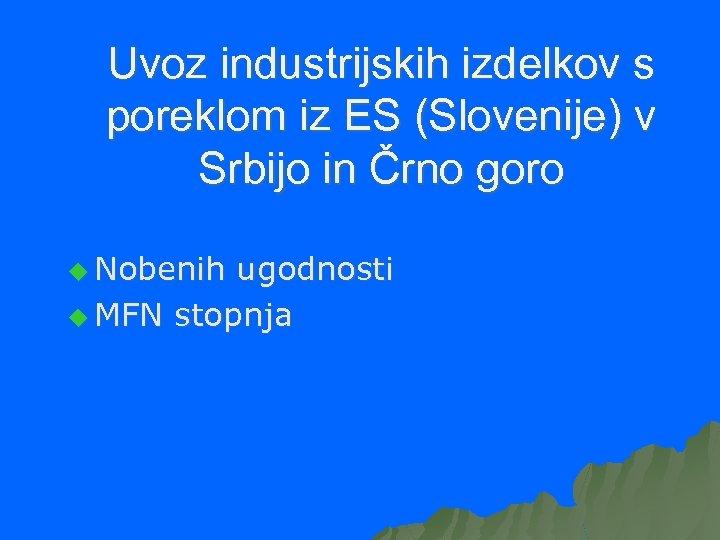 Uvoz industrijskih izdelkov s poreklom iz ES (Slovenije) v Srbijo in Črno goro u