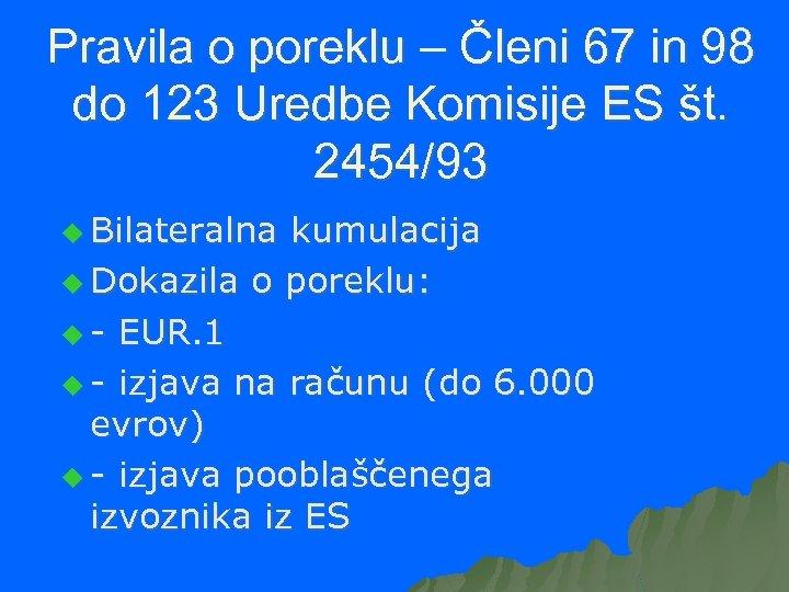 Pravila o poreklu – Členi 67 in 98 do 123 Uredbe Komisije ES št.