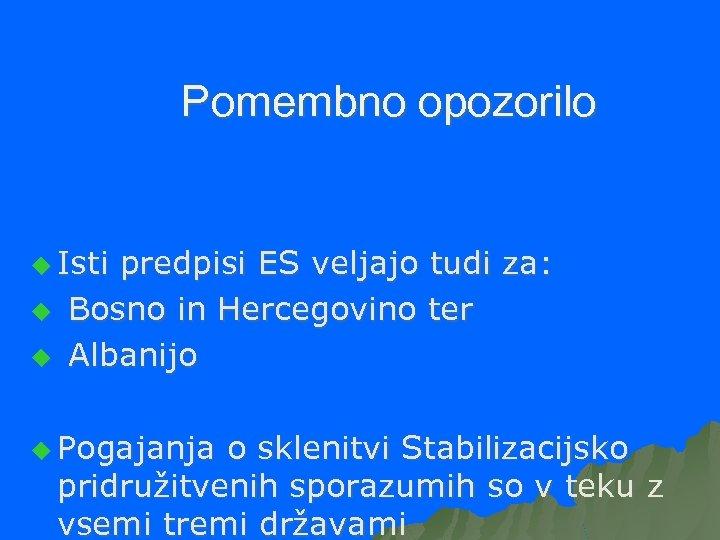 Pomembno opozorilo u Isti u u predpisi ES veljajo tudi za: Bosno in Hercegovino