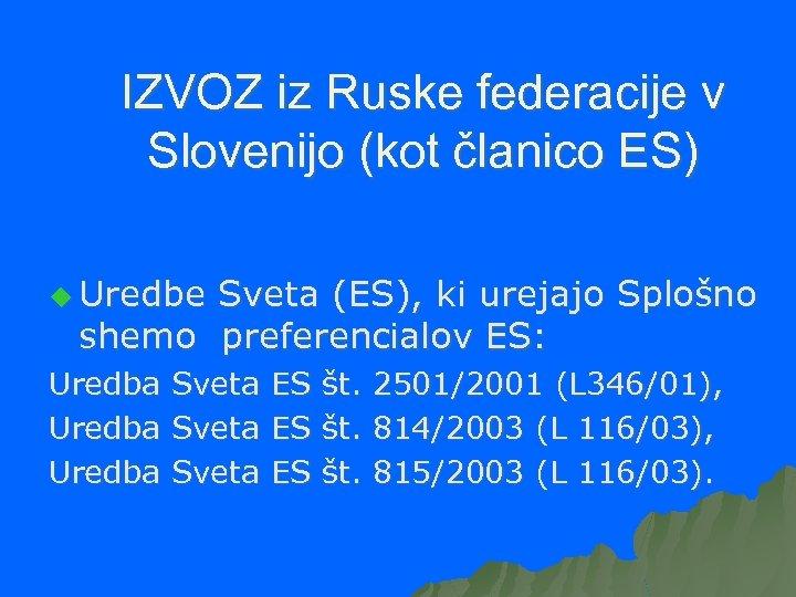 IZVOZ iz Ruske federacije v Slovenijo (kot članico ES) u Uredbe Sveta (ES), ki