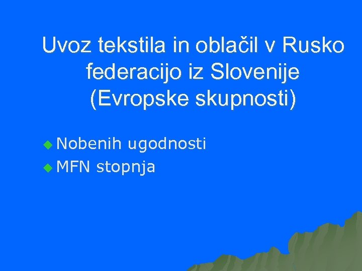 Uvoz tekstila in oblačil v Rusko federacijo iz Slovenije (Evropske skupnosti) u Nobenih ugodnosti